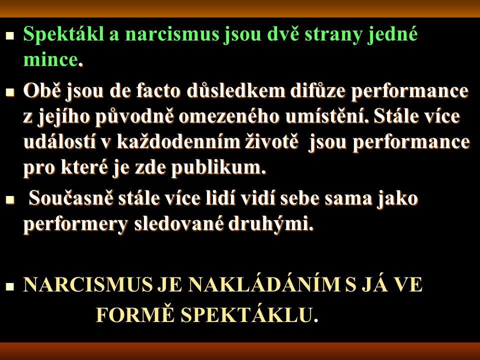 Spektákl a narcismus jsou dvě strany jedné mince.