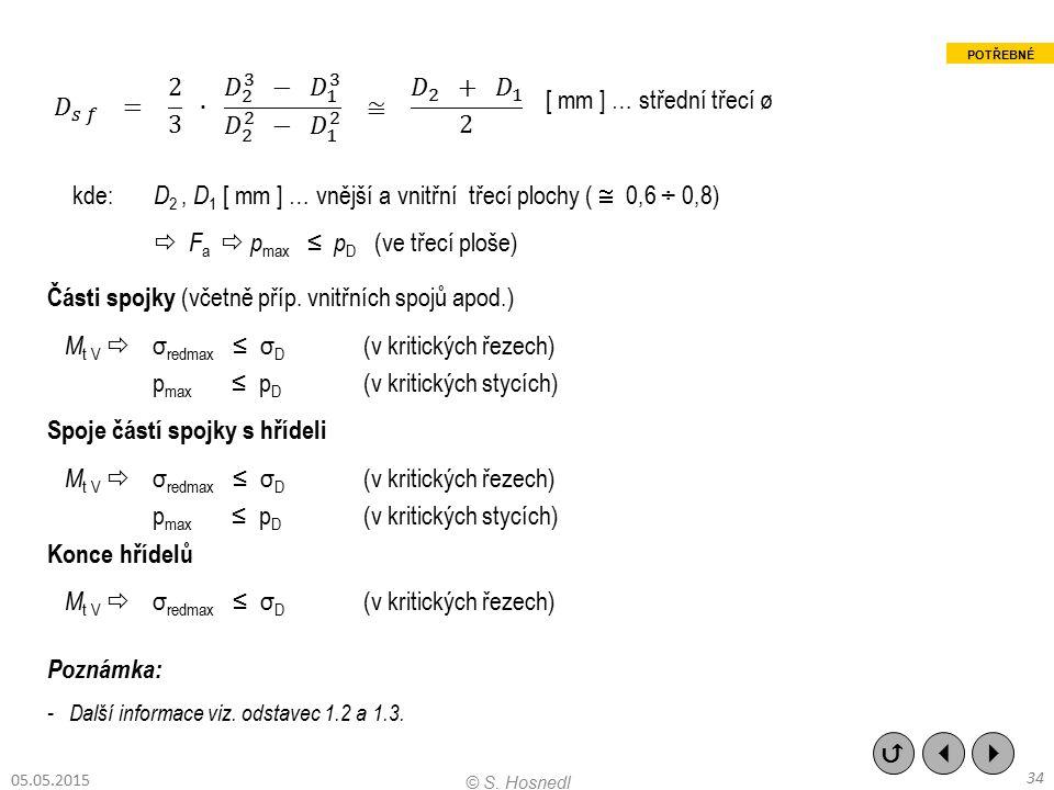 Poznámka: - Další informace viz. odstavec 1.2 a 1.3. [ mm ] … střední třecí ø kde: D 2, D 1 [ mm ] … vnější a vnitřní třecí plochy (  0,6 ÷ 0,8)  F