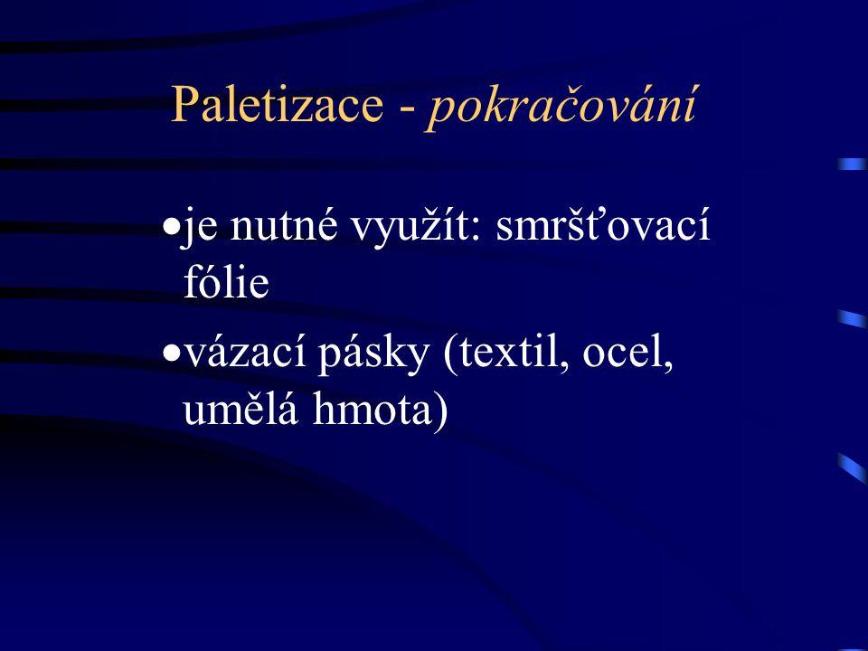 Paletizace - pokračování  je nutné využít: smršťovací fólie  vázací pásky (textil, ocel, umělá hmota)
