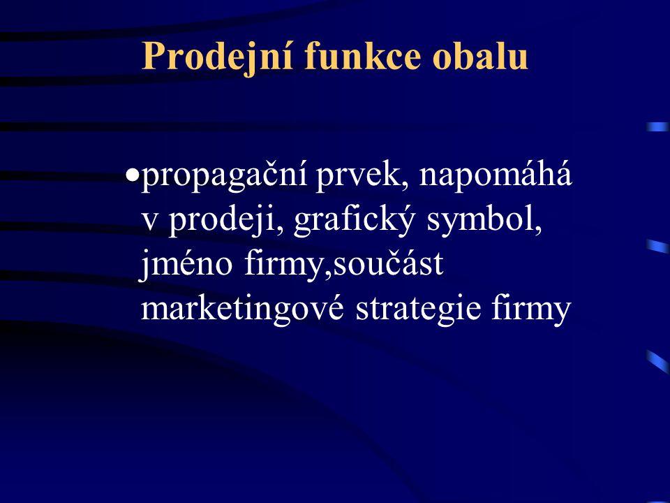Prodejní funkce obalu  propagační prvek, napomáhá v prodeji, grafický symbol, jméno firmy,součást marketingové strategie firmy