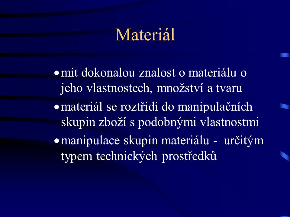 Materiál  mít dokonalou znalost o materiálu o jeho vlastnostech, množství a tvaru  materiál se roztřídí do manipulačních skupin zboží s podobnými vl