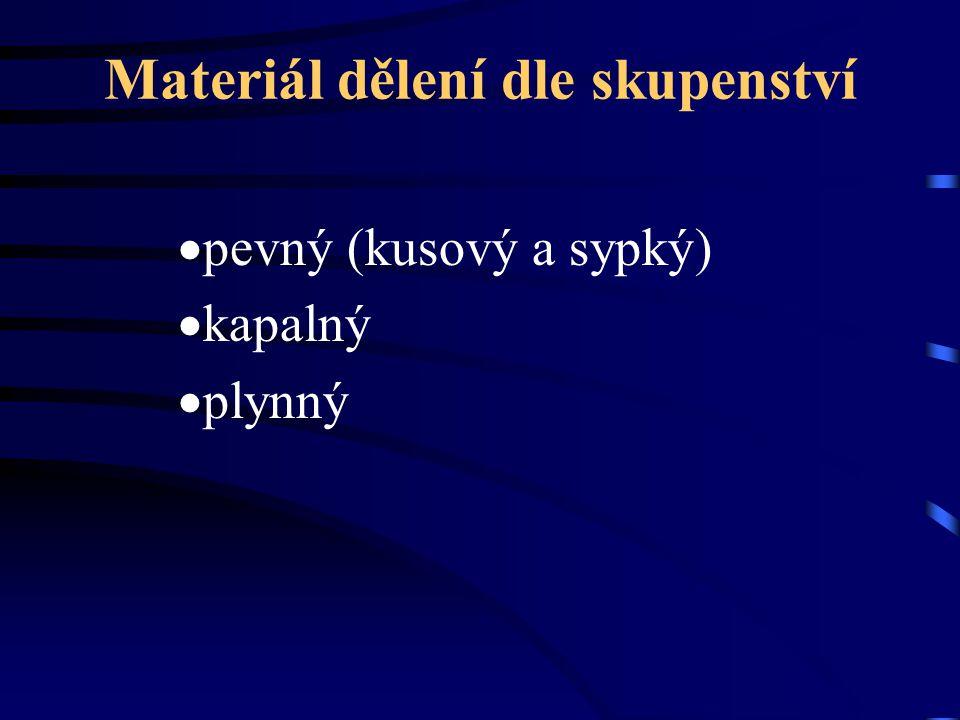 Materiál dělení dle skupenství  pevný (kusový a sypký)  kapalný  plynný