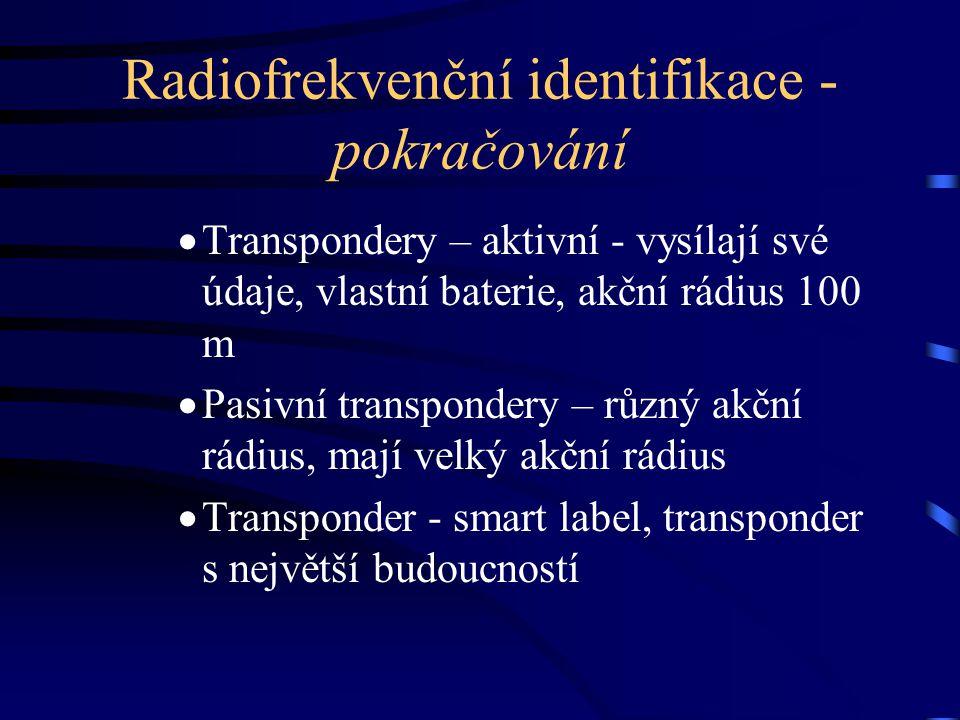Radiofrekvenční identifikace - pokračování  Transpondery – aktivní - vysílají své údaje, vlastní baterie, akční rádius 100 m  Pasivní transpondery –