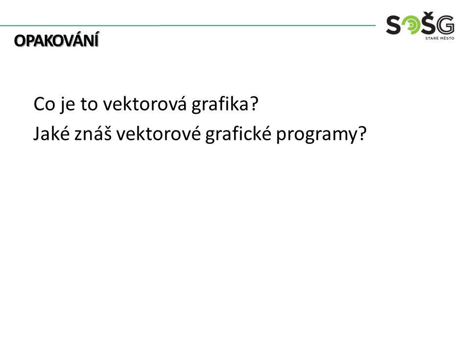OPAKOVÁNÍ OPAKOVÁNÍ Co je to vektorová grafika? Jaké znáš vektorové grafické programy?