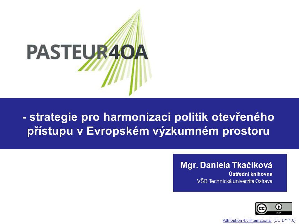 - strategie pro harmonizaci politik otevřeného přístupu v Evropském výzkumném prostoru Mgr. Daniela Tkačíková Ústřední knihovna VŠB-Technická univerzi