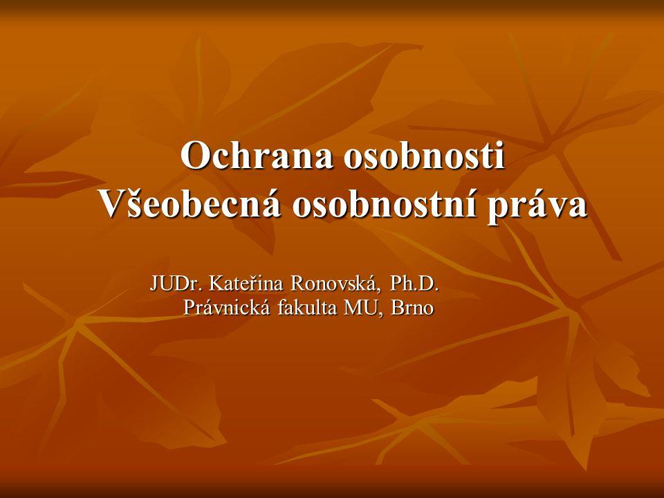 Ochrana osobnosti Všeobecná osobnostní práva JUDr.