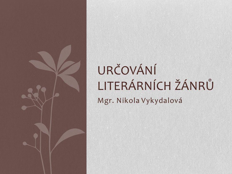 Mgr. Nikola Vykydalová URČOVÁNÍ LITERÁRNÍCH ŽÁNRŮ