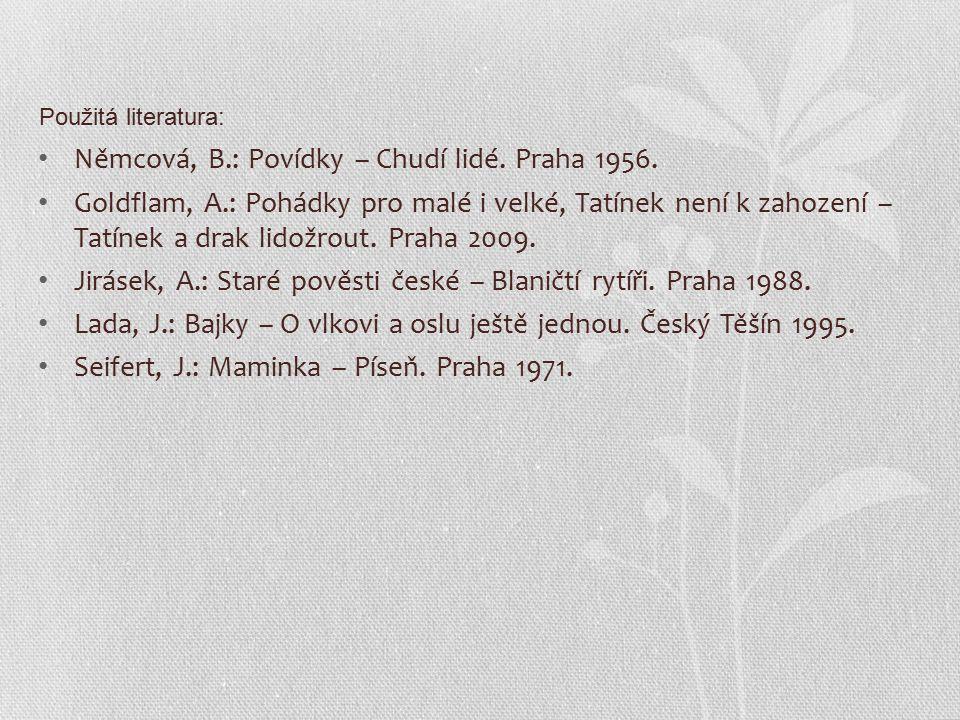 Použitá literatura: Němcová, B.: Povídky – Chudí lidé. Praha 1956. Goldflam, A.: Pohádky pro malé i velké, Tatínek není k zahození – Tatínek a drak li