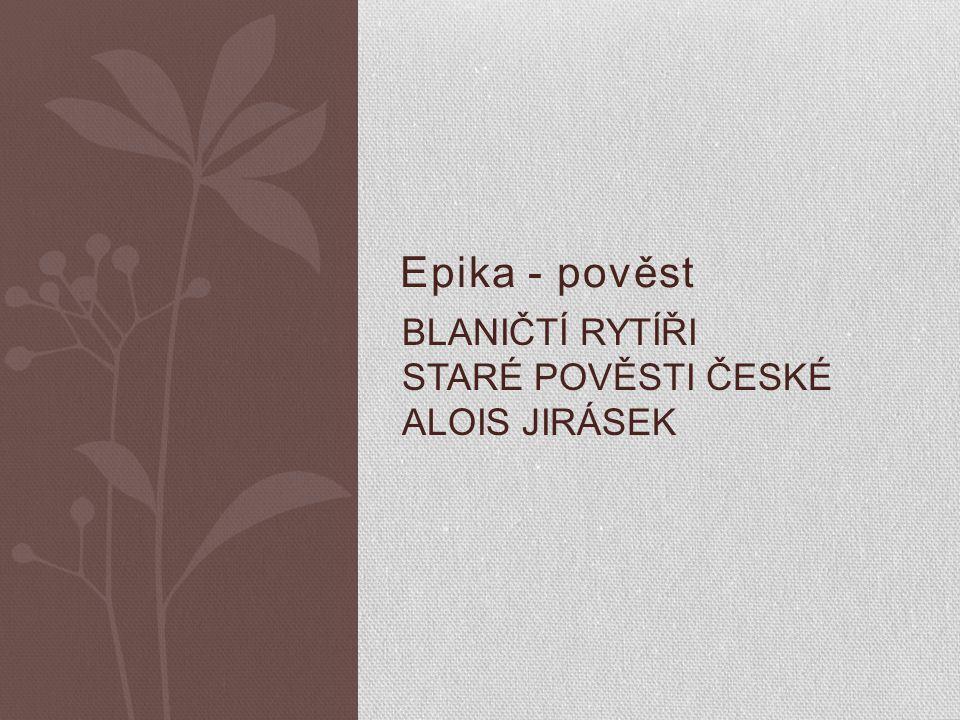 Epika - pověst BLANIČTÍ RYTÍŘI STARÉ POVĚSTI ČESKÉ ALOIS JIRÁSEK