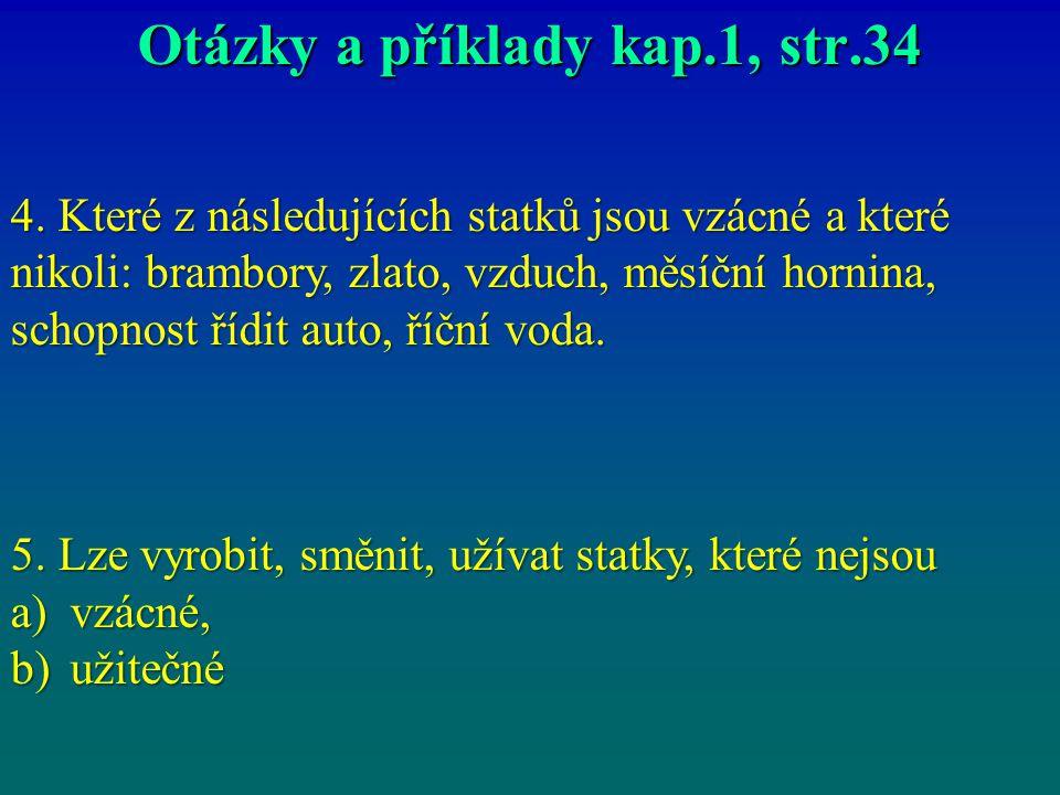 Otázky a příklady kap.1, str.34 4. Které z následujících statků jsou vzácné a které nikoli: brambory, zlato, vzduch, měsíční hornina, schopnost řídit