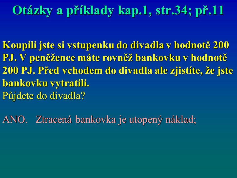 Otázky a příklady kap.1, str.34; př.11 Koupili jste si vstupenku do divadla v hodnotě 200 PJ. V peněžence máte rovněž bankovku v hodnotě 200 PJ. Před