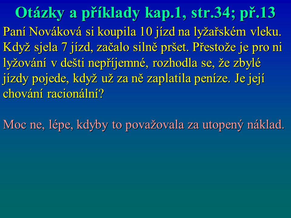 Otázky a příklady kap.1, str.34; př.13 Paní Nováková si koupila 10 jízd na lyžařském vleku. Když sjela 7 jízd, začalo silně pršet. Přestože je pro ni