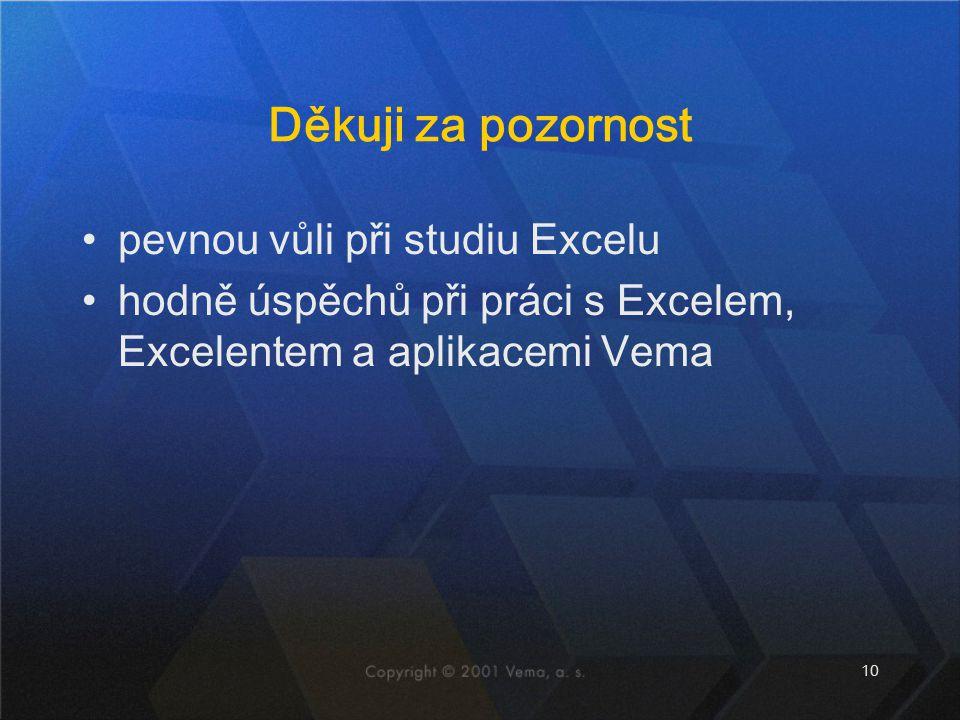 10 Děkuji za pozornost pevnou vůli při studiu Excelu hodně úspěchů při práci s Excelem, Excelentem a aplikacemi Vema