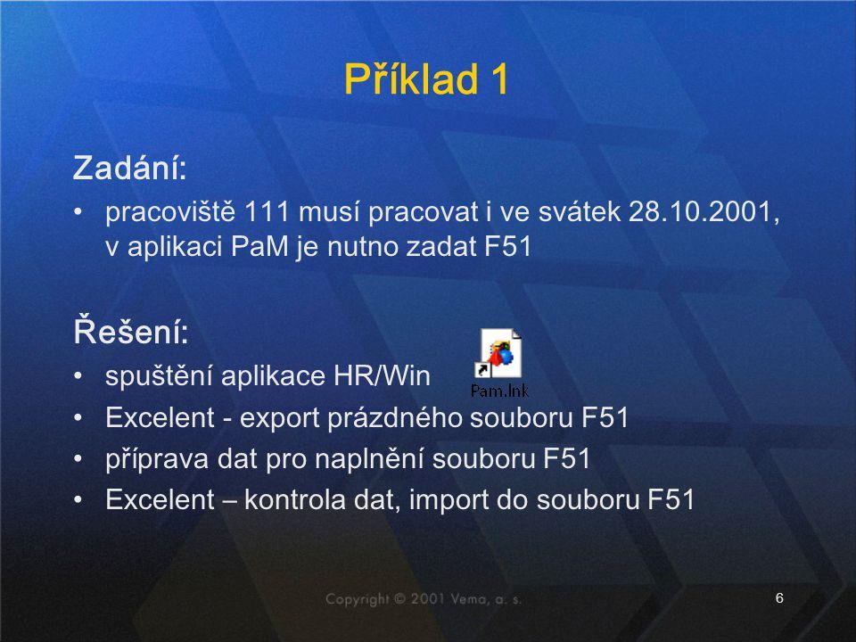 6 Příklad 1 Zadání: pracoviště 111 musí pracovat i ve svátek 28.10.2001, v aplikaci PaM je nutno zadat F51 Řešení: spuštění aplikace HR/Win Excelent -
