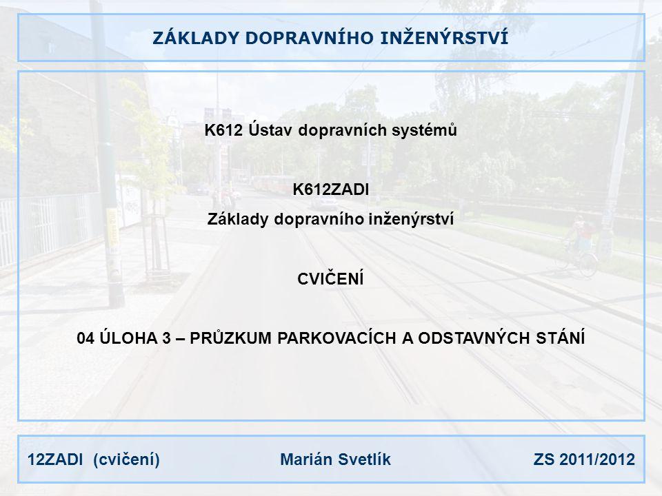 12ZADI (cvičení) Marián Svetlík ZS 2011/2012 TERMINOLOGIE Parkování umístění vozidla mimo jízdní pruhy komunikací (např.