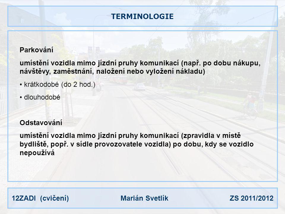 12ZADI (cvičení) Marián Svetlík ZS 2011/2012 TERMINOLOGIE Stání plocha sloužící k odstavení (odstavné stání) nebo parkování (parkovací stání) vozidla (včetně nezbytných vzdáleností kolem něho) Velikost stání závisí na půdorysných rozměrech vozidla zvětšených o nejmenší dovolené vzdálenosti vozidla od hranic plochy poloviční hodnoty od sousedních vozidel ČSN 73 6056 Odstavné a parkovací plochy silničních vozidel