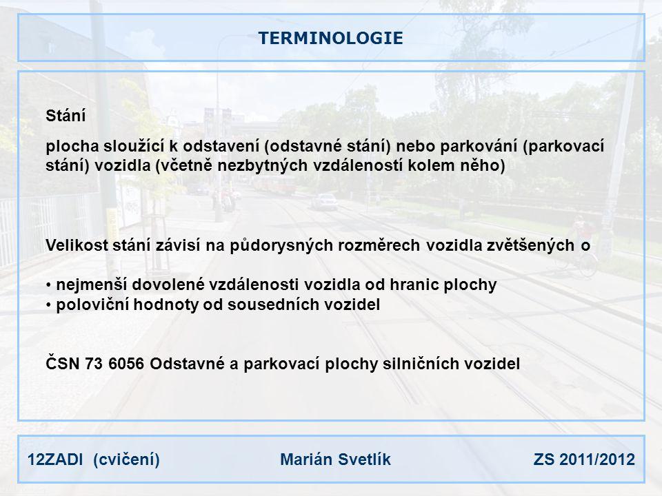 12ZADI (cvičení) Marián Svetlík ZS 2011/2012 TYPY A ROZMĚRY Kolmá stání Podélná stání Šikmá stání