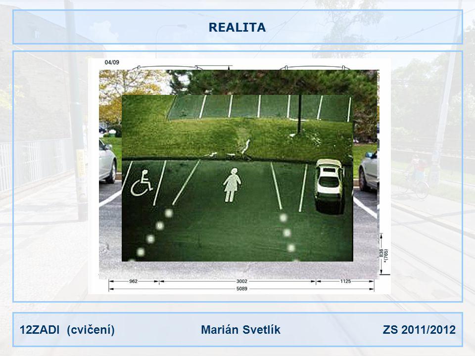 12ZADI (cvičení) Marián Svetlík ZS 2011/2012 PRŮZKUM Proveďte průzkum parkovacích a odstavných stání v libovolné lokalitě ve vámi zvoleném městě ve třech denních dobách (např.