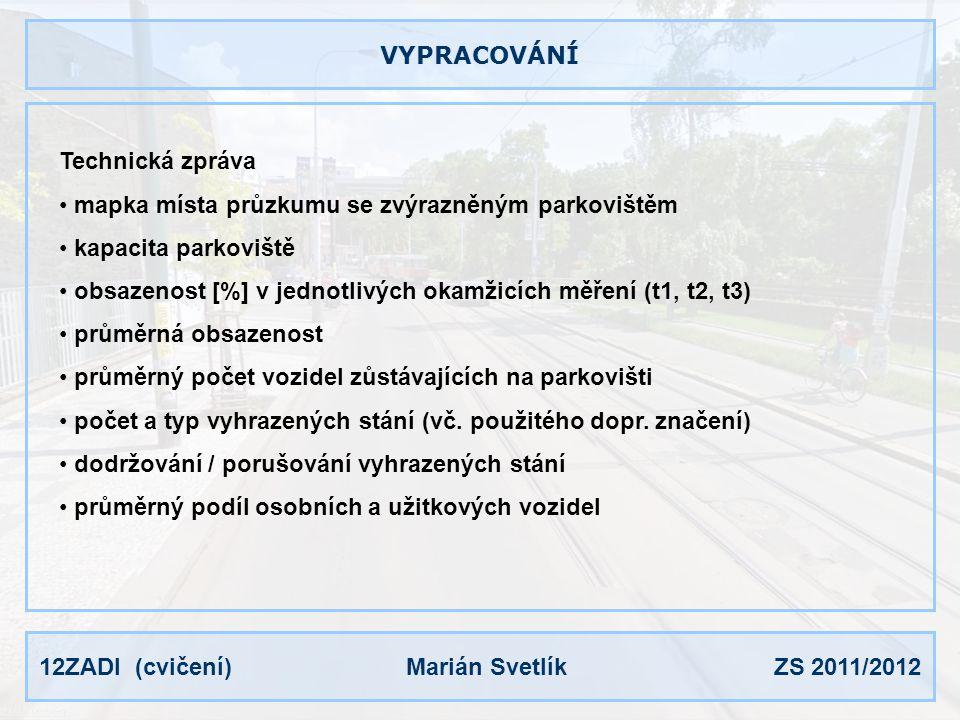 12ZADI (cvičení) Marián Svetlík ZS 2011/2012 VYPRACOVÁNÍ Technická zpráva mapka místa průzkumu se zvýrazněným parkovištěm kapacita parkoviště obsazeno