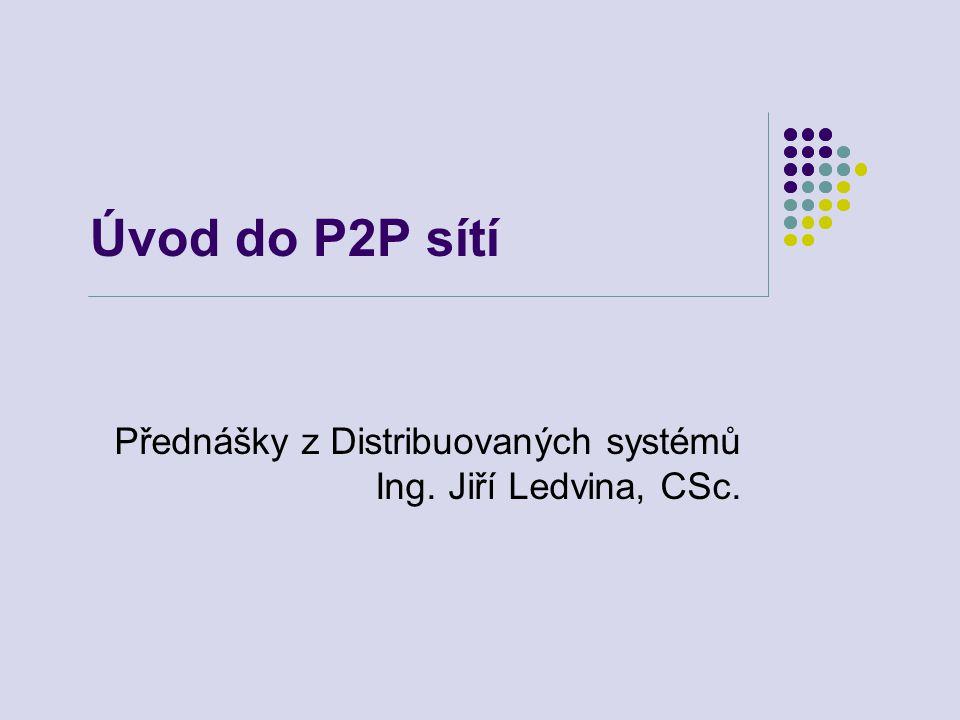 Vlastnosti P2P sítí Výhody P2P sítí efektivní využívání zdrojů využívají nevyužité zdroje (paměť, CPU) v síti škálovatelnost možnost replikace geografická distribuovanost neexistuje centrální bod (chyby) jednoduchá administrace uzly se organizují samy není třeba dislokovat servery aby byly pokryty požadavky systému je vlastní odolnost proti chybám, replikace, vyrovnání zátěže