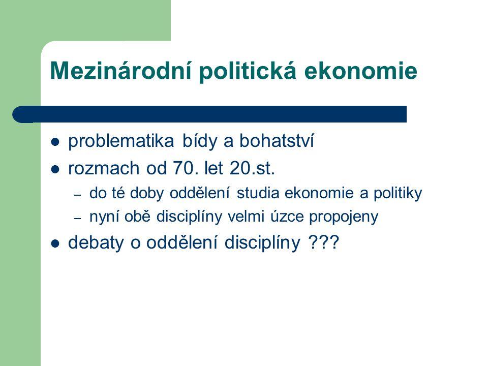 Mezinárodní politická ekonomie Proč není v současnosti striktně oddělena politika a ekonomie ??.