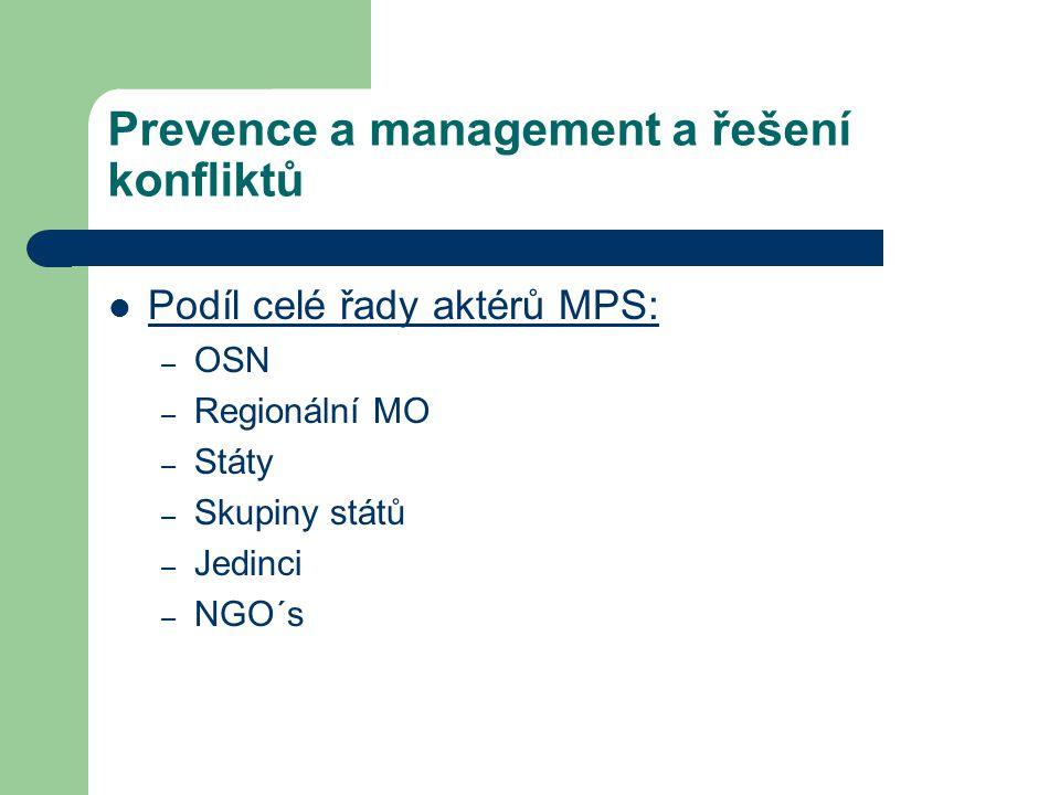 Prevence a management a řešení konfliktů Podíl celé řady aktérů MPS: – OSN – Regionální MO – Státy – Skupiny států – Jedinci – NGO´s