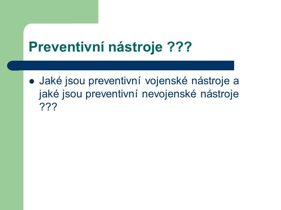 Preventivní nástroje ??? Jaké jsou preventivní vojenské nástroje a jaké jsou preventivní nevojenské nástroje ???