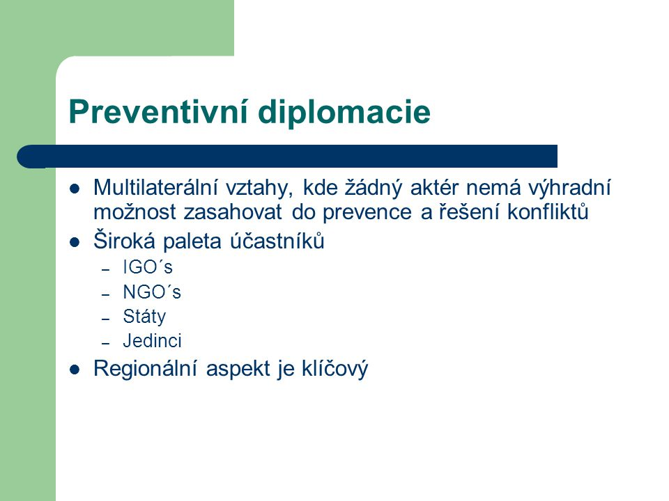 Preventivní diplomacie Multilaterální vztahy, kde žádný aktér nemá výhradní možnost zasahovat do prevence a řešení konfliktů Široká paleta účastníků –