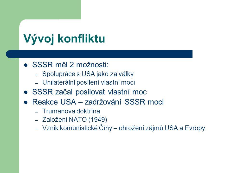 Vývoj konfliktu SSSR měl 2 možnosti: – Spolupráce s USA jako za války – Unilaterální posílení vlastní moci SSSR začal posilovat vlastní moc Reakce USA