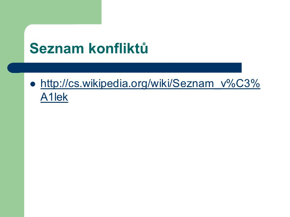 Seznam konfliktů http://cs.wikipedia.org/wiki/Seznam_v%C3% A1lek http://cs.wikipedia.org/wiki/Seznam_v%C3% A1lek