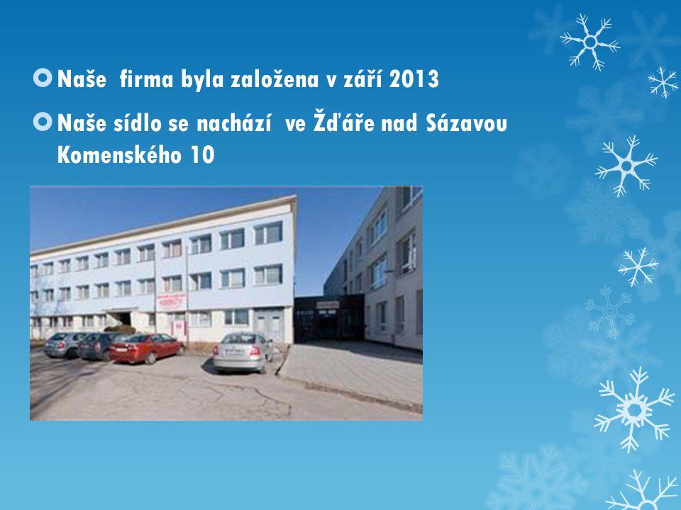  Naše firma byla založena v září 2013  Naše sídlo se nachází ve Žďáře nad Sázavou Komenského 10
