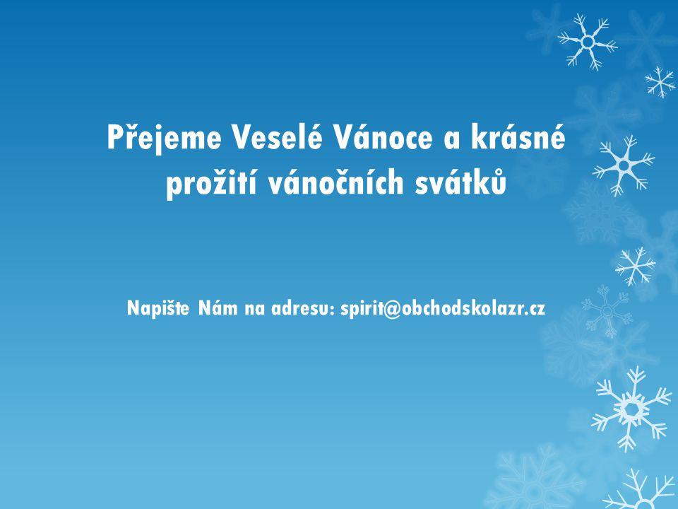 Přejeme Veselé Vánoce a krásné prožití vánočních svátků Napište Nám na adresu: spirit@obchodskolazr.cz