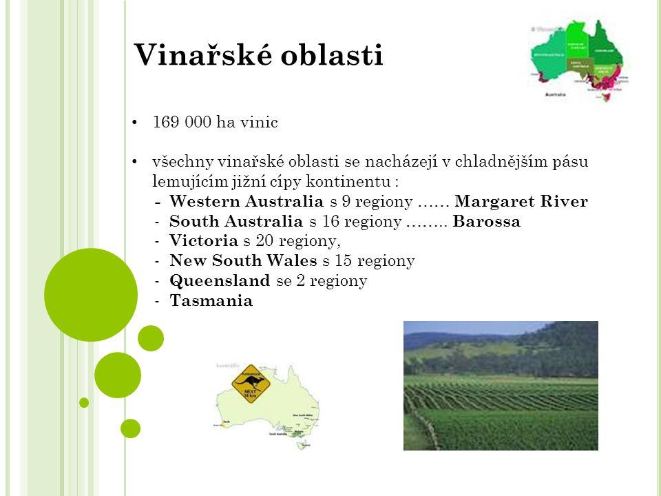 169 000 ha vinic všechny vinařské oblasti se nacházejí v chladnějším pásu lemujícím jižní cípy kontinentu : - Western Australia s 9 regiony …… Margaret River - South Australia s 16 regiony ……..