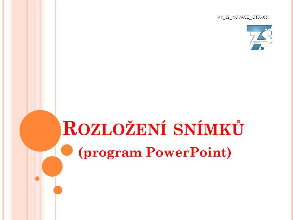 R OZLOŽENÍ SNÍMKŮ (program PowerPoint) VY_32_INOVACE_ICT36.05