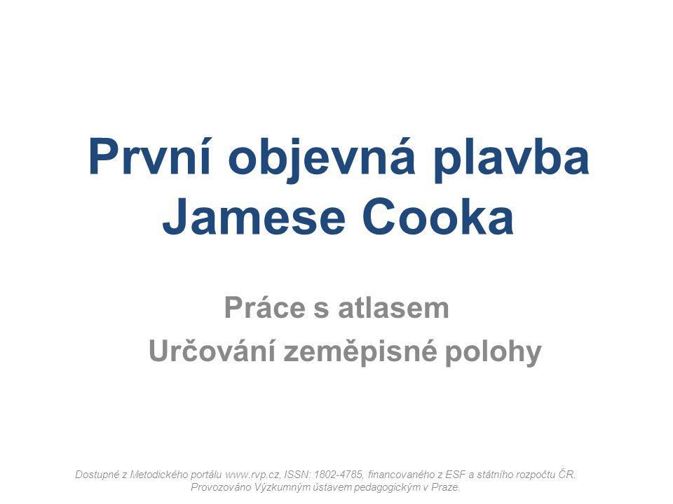 První objevná plavba Jamese Cooka Práce s atlasem Určování zeměpisné polohy Dostupné z Metodického portálu www.rvp.cz, ISSN: 1802-4785, financovaného