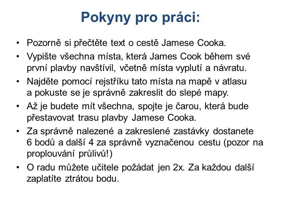 Pokyny pro práci: Pozorně si přečtěte text o cestě Jamese Cooka. Vypište všechna místa, která James Cook během své první plavby navštívil, včetně míst