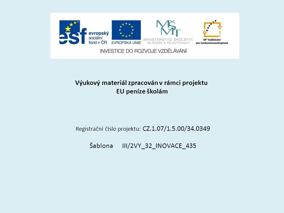 Výukový materiál zpracován v rámci projektu EU peníze školám Registrační číslo projektu: CZ.1.07/1.5.00/34.0349 Šablona III/2VY_32_INOVACE_435
