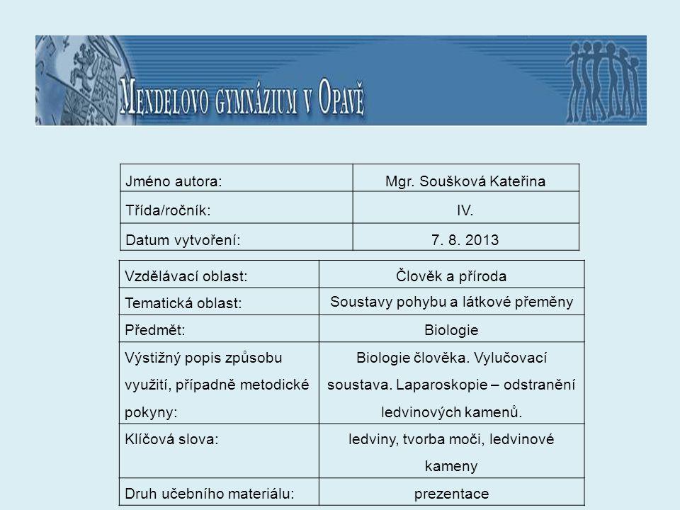 Jméno autora:Mgr. Soušková Kateřina Třída/ročník:IV. Datum vytvoření:7. 8. 2013 Vzdělávací oblast:Člověk a příroda Tematická oblast: Soustavy pohybu a