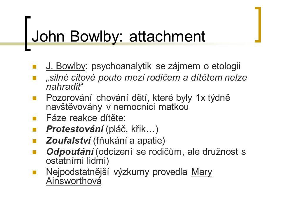 """John Bowlby: attachment J. Bowlby: psychoanalytik se zájmem o etologii """"silné citové pouto mezi rodičem a dítětem nelze nahradit"""" Pozorování chování d"""