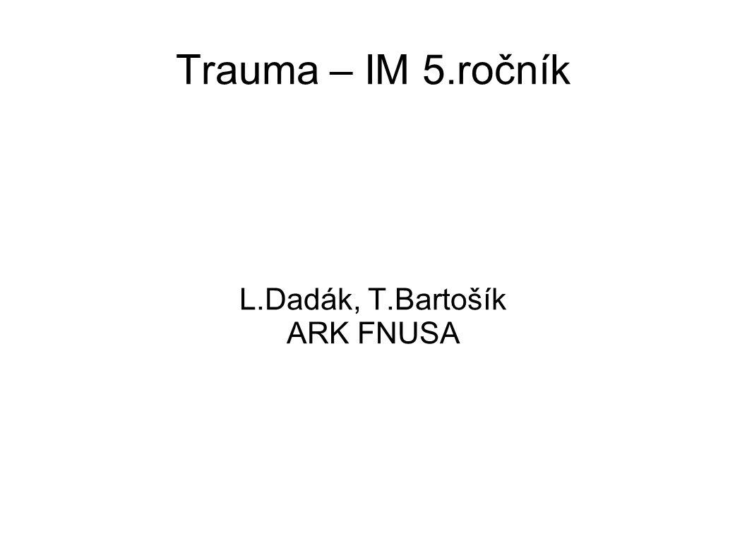 Trauma – IM 5.ročník L.Dadák, T.Bartošík ARK FNUSA