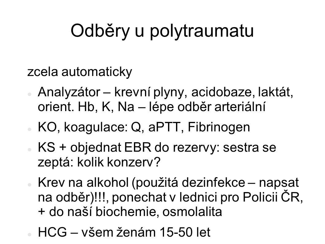 Odběry u polytraumatu zcela automaticky Analyzátor – krevní plyny, acidobaze, laktát, orient. Hb, K, Na – lépe odběr arteriální KO, koagulace: Q, aPTT