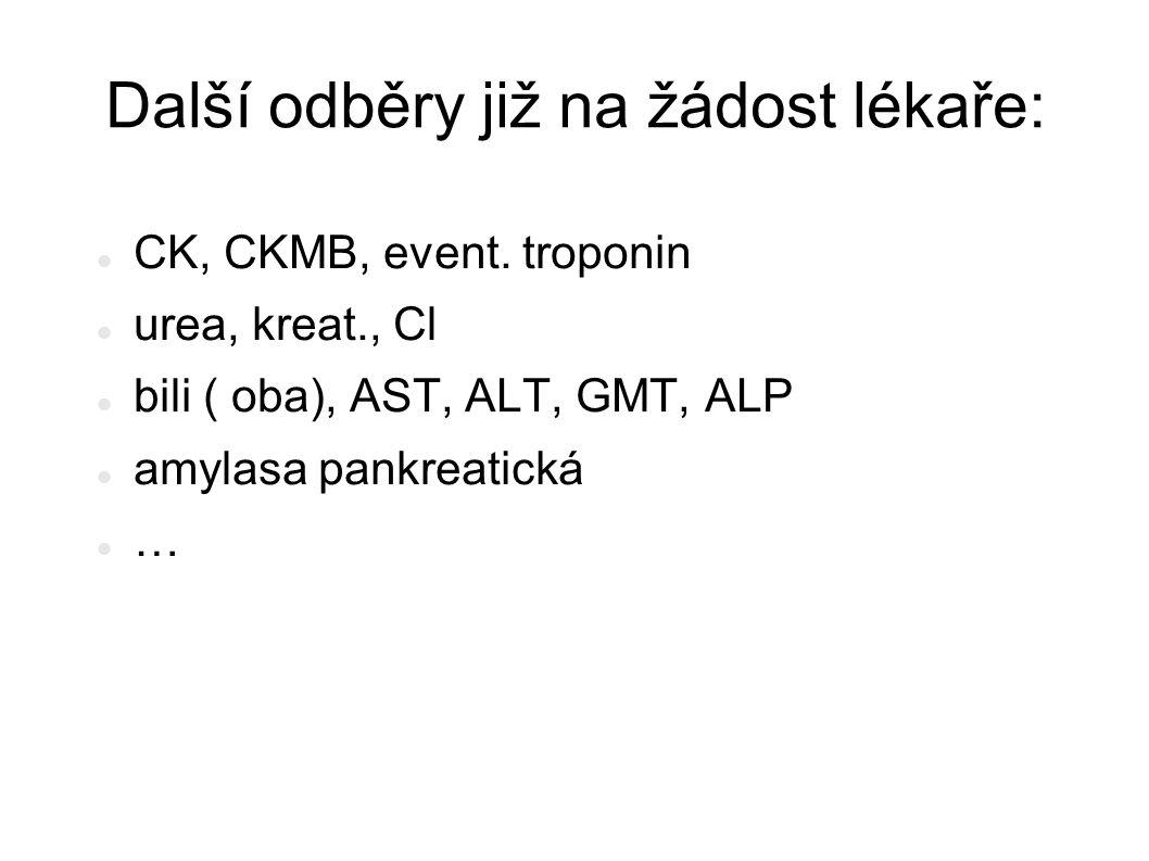 Další odběry již na žádost lékaře: CK, CKMB, event. troponin urea, kreat., Cl bili ( oba), AST, ALT, GMT, ALP amylasa pankreatická …