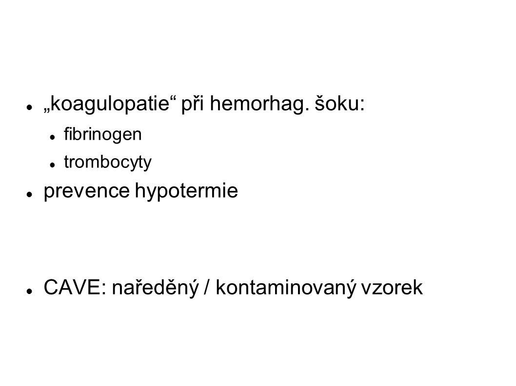 """koagulopatie"" při hemorhag. šoku: fibrinogen trombocyty prevence hypotermie CAVE: naředěný / kontaminovaný vzorek"