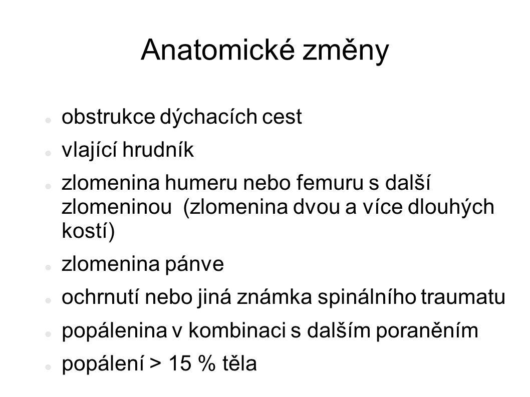 Anatomické změny obstrukce dýchacích cest vlající hrudník zlomenina humeru nebo femuru s další zlomeninou (zlomenina dvou a více dlouhých kostí) zlomenina pánve ochrnutí nebo jiná známka spinálního traumatu popálenina v kombinaci s dalším poraněním popálení > 15 % těla