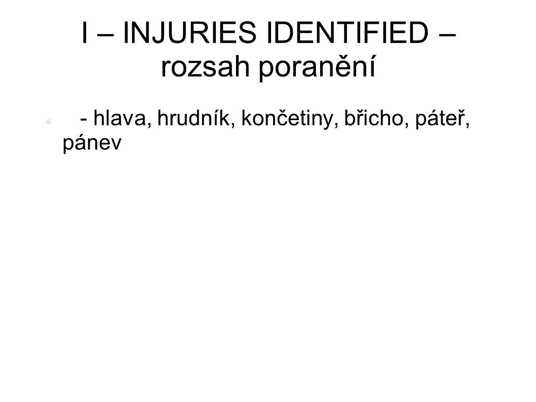 I – INJURIES IDENTIFIED – rozsah poranění - hlava, hrudník, končetiny, břicho, páteř, pánev
