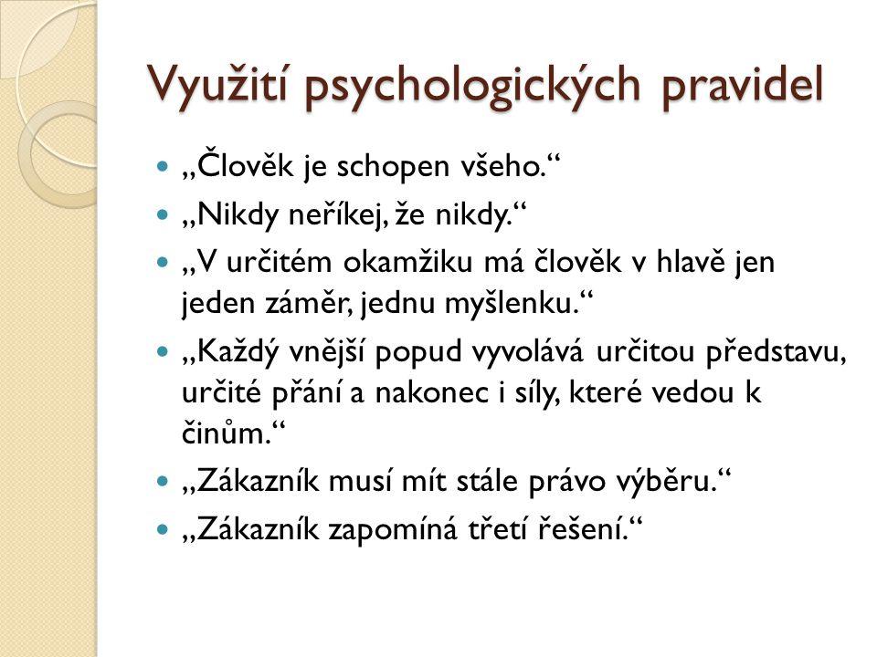 """Využití psychologických pravidel """"Člověk je schopen všeho."""" """"Nikdy neříkej, že nikdy."""" """"V určitém okamžiku má člověk v hlavě jen jeden záměr, jednu my"""