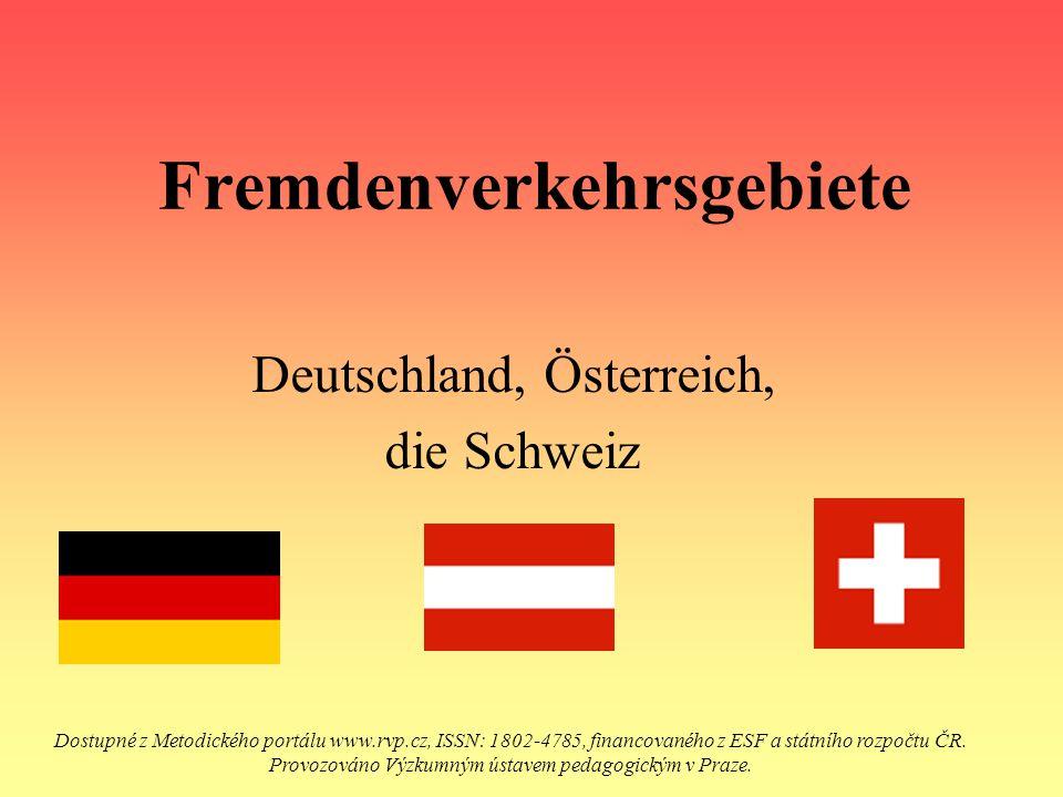 Fremdenverkehrsgebiete Deutschland, Österreich, die Schweiz Dostupné z Metodického portálu www.rvp.cz, ISSN: 1802-4785, financovaného z ESF a státního