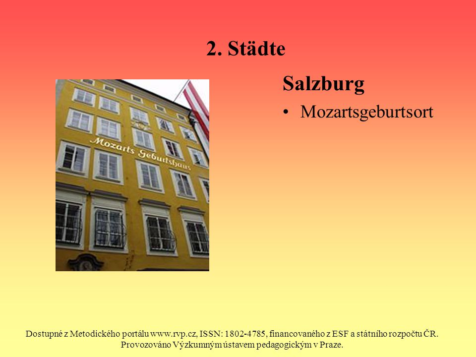 2. Städte Salzburg Mozartsgeburtsort Dostupné z Metodického portálu www.rvp.cz, ISSN: 1802-4785, financovaného z ESF a státního rozpočtu ČR. Provozová