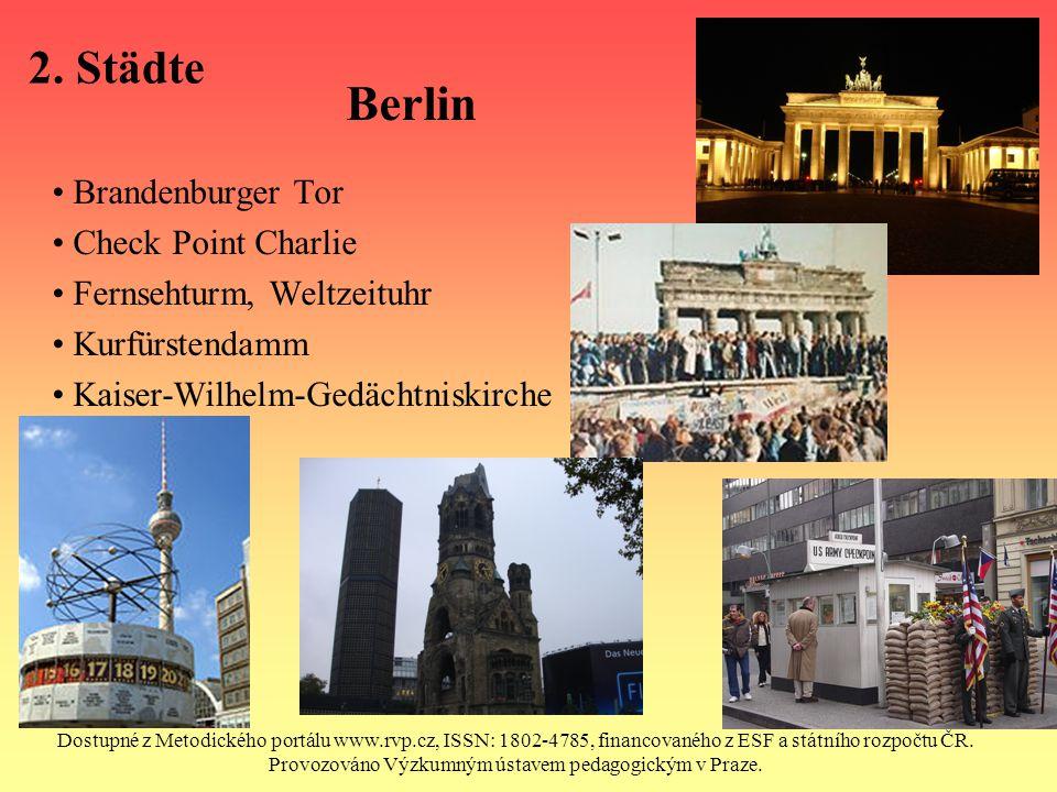2. Städte Berlin Brandenburger Tor Check Point Charlie Fernsehturm, Weltzeituhr Kurfürstendamm Kaiser-Wilhelm-Gedächtniskirche Dostupné z Metodického