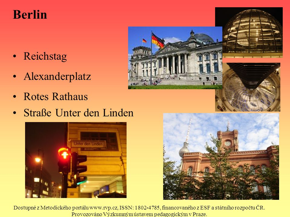 Berlin Reichstag Alexanderplatz Rotes Rathaus Straße Unter den Linden Dostupné z Metodického portálu www.rvp.cz, ISSN: 1802-4785, financovaného z ESF